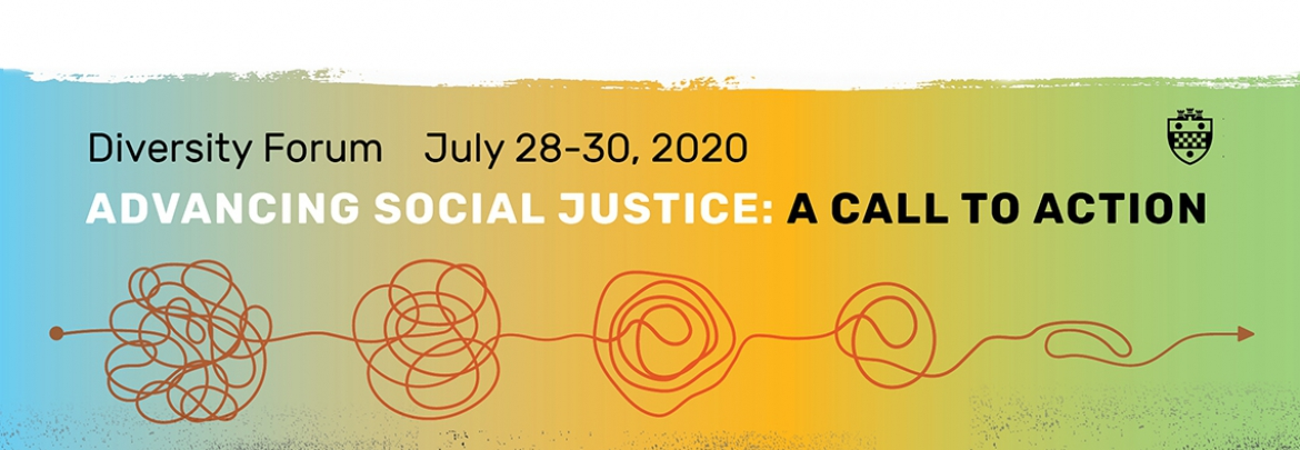 Diveristy Forum July 28-30, 2020 -- Advancing Social Justice: A Call to Action